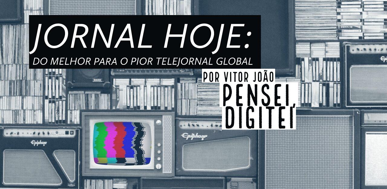 Jornal Hoje: De melhor para o pior telejornal global