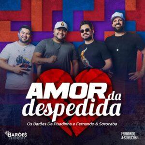 Fernando e Sorocaba e Barões da Pisadinha lançam a parceria 'Amor da Despedida', confira